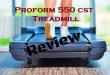 Proform 550 CST Treadmill Review